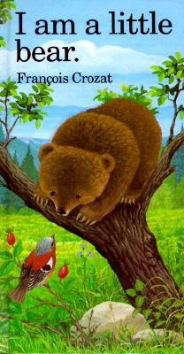 I Am a Little Bear By Crozat, Francois