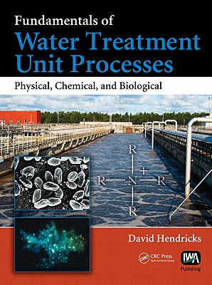 Fundamentals of Water Treatment Unit Processes By Hendricks, David
