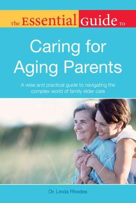 The Essential Guide to Caring for Aging Parents By Rhodes, Linda