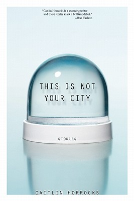 This Is Not Your City By Horrocks, Caitlin
